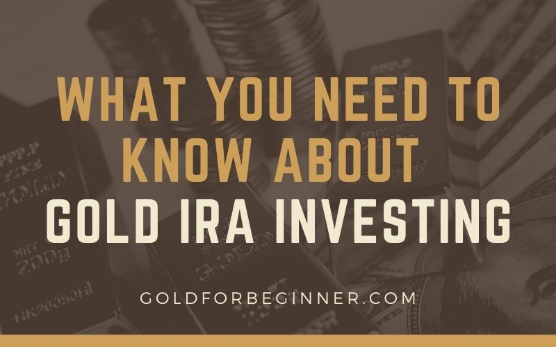 What You Need to Know About Gold IRA Investing